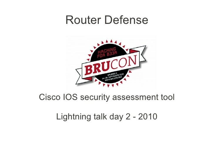 Router Defense     Cisco IOS security assessment tool      Lightning talk day 2 - 2010