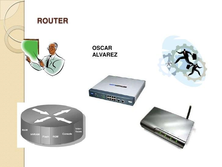 ROUTER<br />OSCAR ALVAREZ<br />