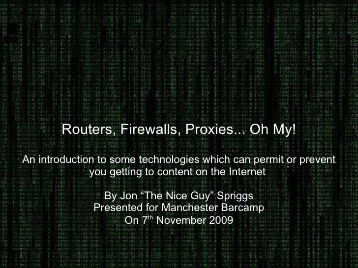 Routers, Firewalls, Proxies... Oh My! An introduction to some technologies which can permit or prevent you getting to cont...