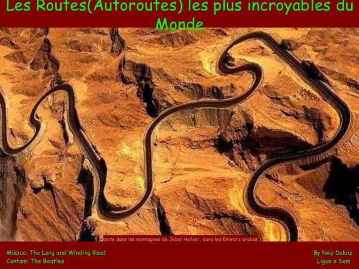 Les Routes(Autoroutes) les plus incroyables du Monde Música: The Long and Winding Road    By Ney Deluiz Cantam: The Beatle...
