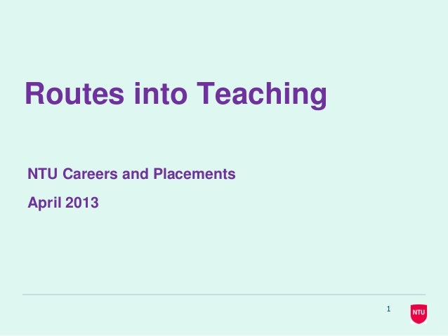 Routes into TeachingNTU Careers and PlacementsApril 20131