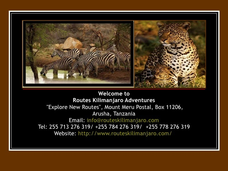 "Welcome to Routes Kilimanjaro Adventures  ""Explore New Routes"", Mount Meru Postal, Box 11206, Arusha, Tanzania E..."