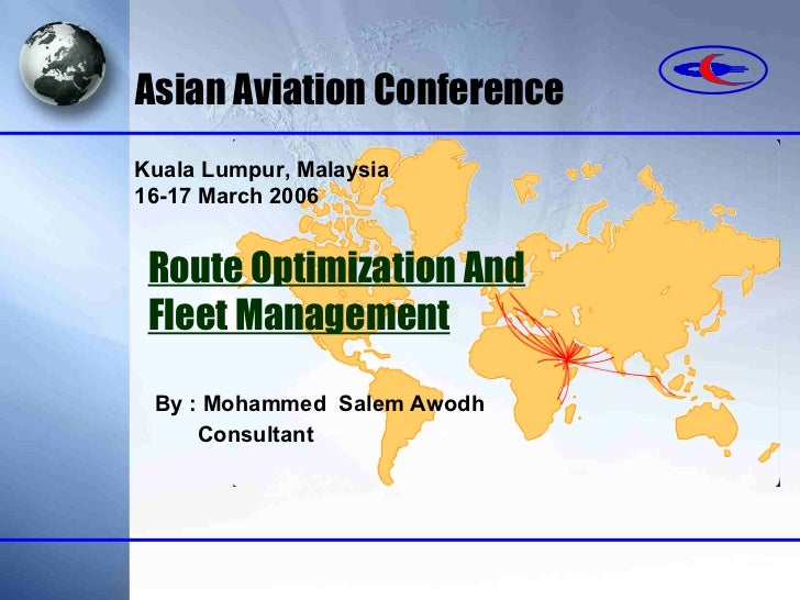 By : Mohammed  Salem Awodh Consultant Asian Aviation Conference Route Optimization And   Fleet Management Kuala Lumpur, Ma...
