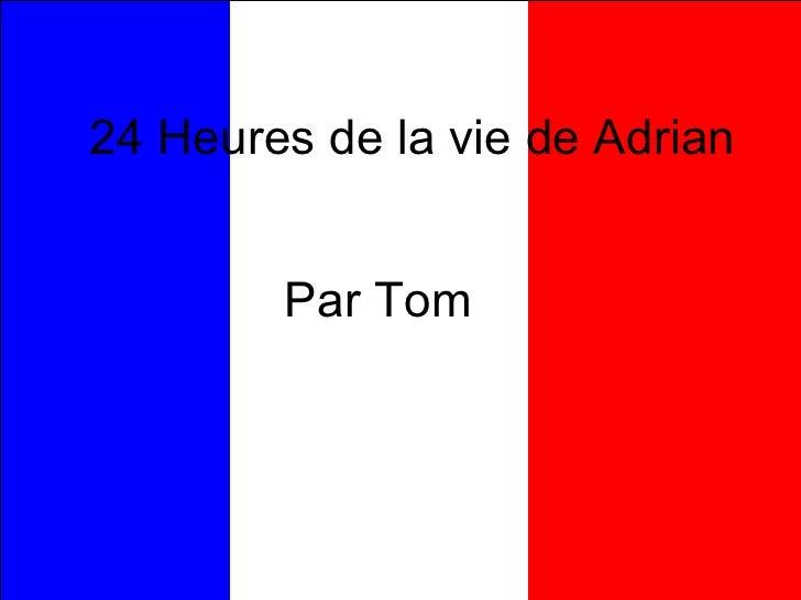 24 Heures de la vie de Adrian Par Tom