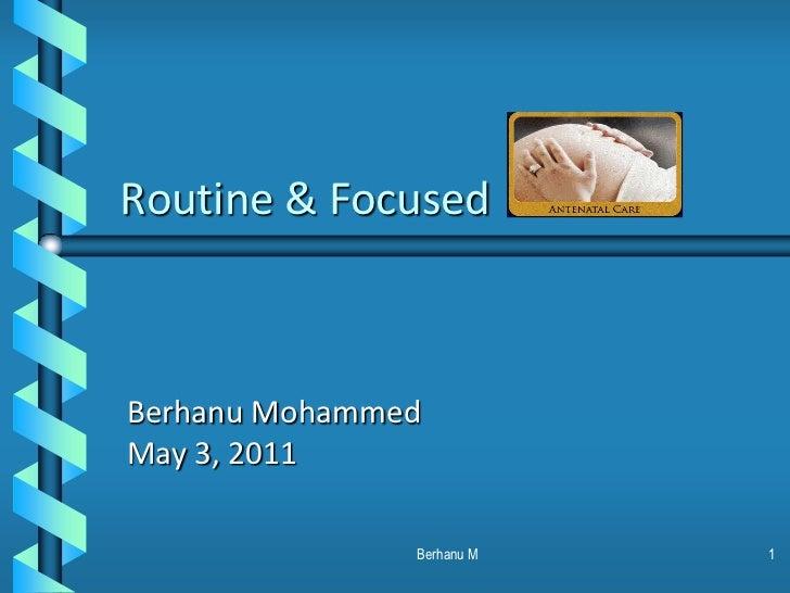 Routine & Focused<br />Berhanu Mohammed<br />May 3, 2011<br />1<br />Berhanu M<br />