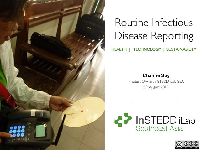 Routine Infectious Disease Reporting	  HEALTH | TECHNOLOGY | SUSTAINABILITY 	  Channe Suy Product Owner, InSTEDD iLab SEA	...