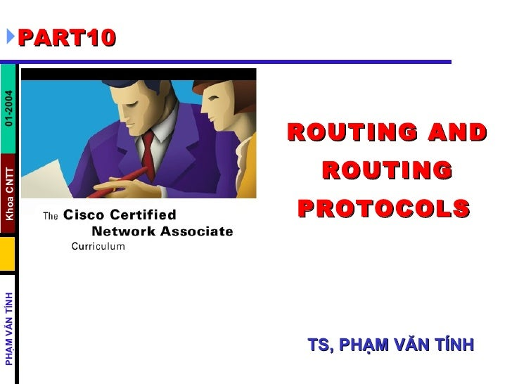 ROUTING AND ROUTING PROTOCOLS       TS, PHẠM VĂN TÍNH <ul><li>PART10 </li></ul>