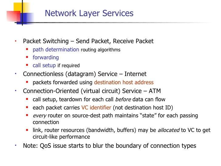 Network Layer Services <ul><li>Packet Switching – Send Packet, Receive Packet </li></ul><ul><ul><li>path determination   r...