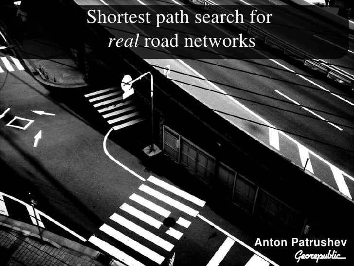 Shortest path search for       real road networks                            AntonPatrushev
