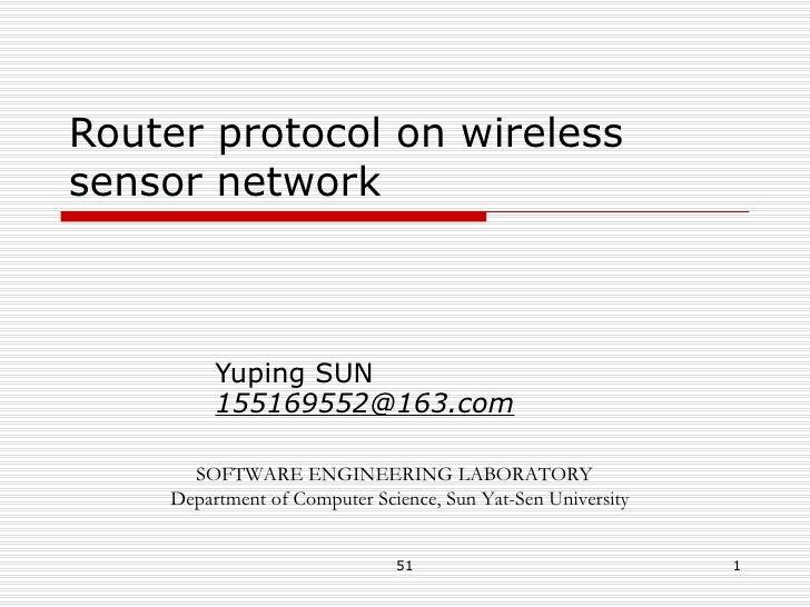 Router protocol on wireless sensor network Yuping SUN  155169552@163.com SOFTWARE ENGINEERING LABORATORY Department of Com...