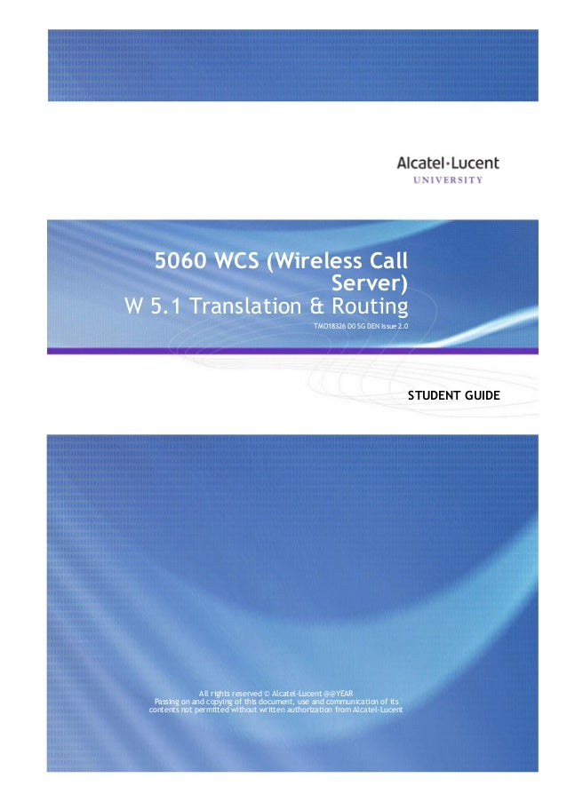 5060 WCS (Wireless Call Server) W 5.1 Translation & Routing TMO18326 D0 SG DEN Issue 2.0  STUDENT GUIDE  All Rights Reserv...