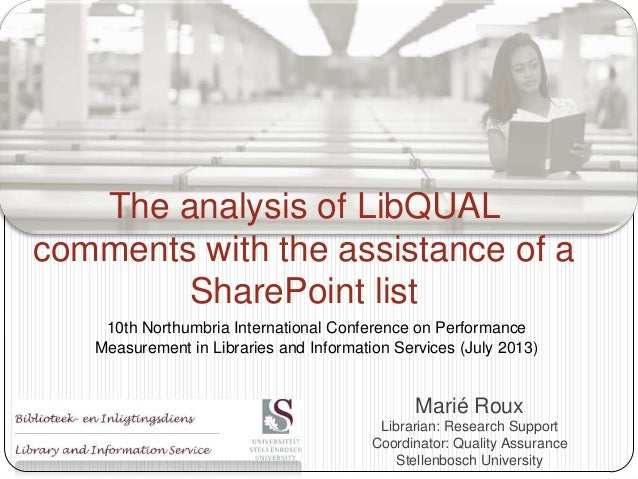 The analysis of LibQUAL comments with the assistance of a SharePoint list 10th Northumbria International Conference on Per...
