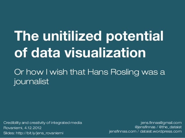 The unitilized potential      of data visualization      Or how I wish that Hans Rosling was a      journalistCredibility ...