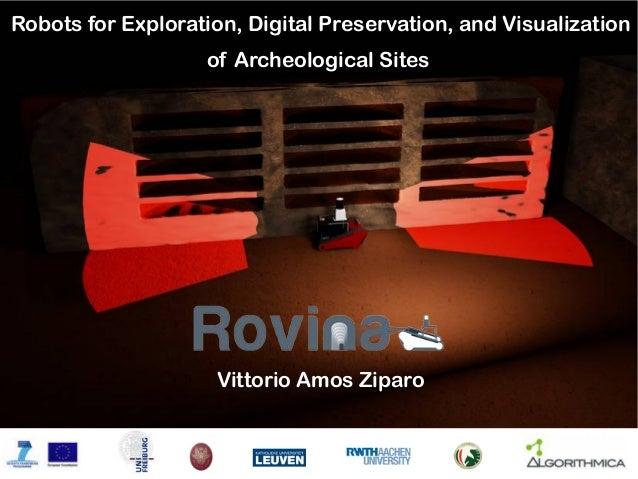 ROVINA: Robots for Exploration, Digital Preservation and Visualization of Archeological Sites