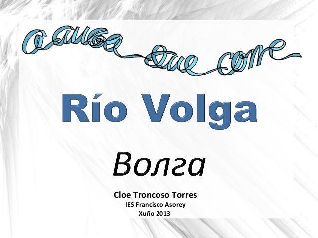 Cloe Troncoso Torres IES Francisco Asorey Xuño 2013