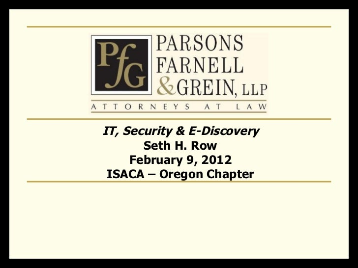 E-Discovery: What IT Professionals Should Know - ISACA Wilamette Valley Chapter,  Feb 9 2012