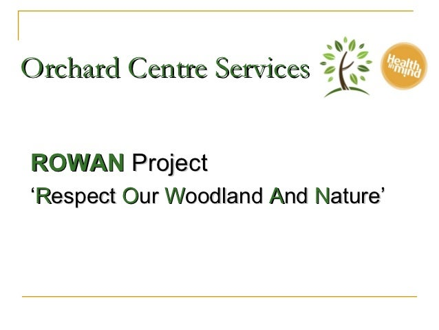Orchard Centre ServicesROWAN Project'Respect Our Woodland And Nature'