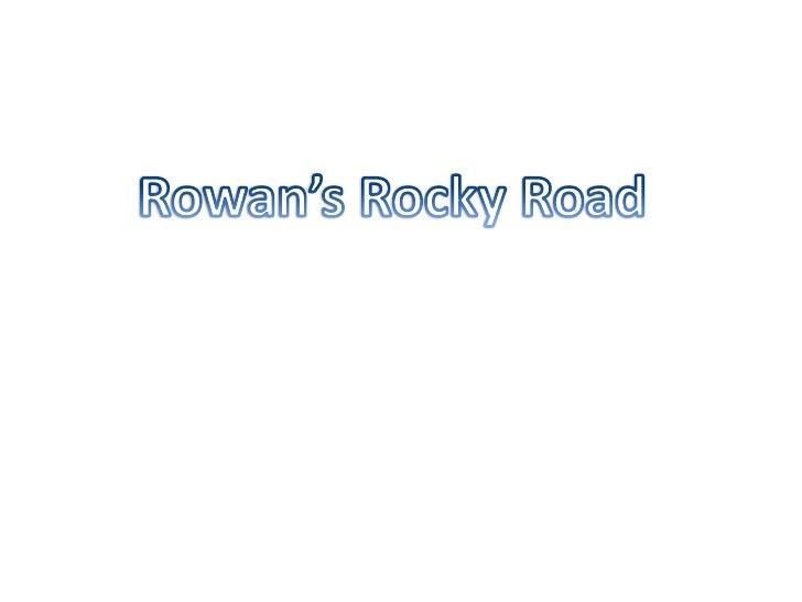 Rowan's rocky road