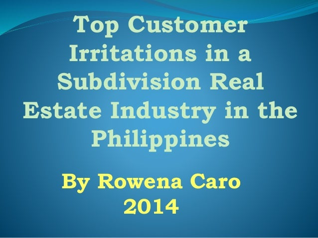Top Customer Irritations in a Subdivision Real Estate Industry in the Philippines By Rowena Caro 2014