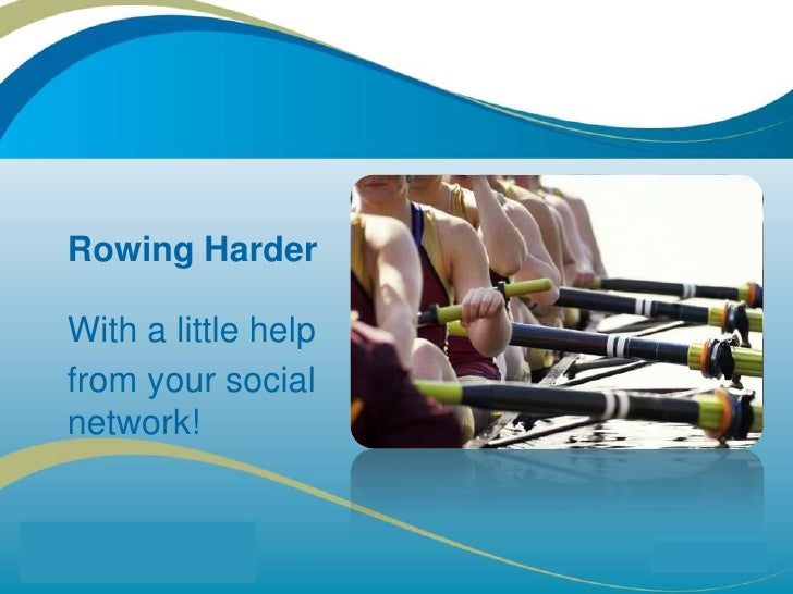 Rowing Harder<br />With a little help <br />from your social network!<br />