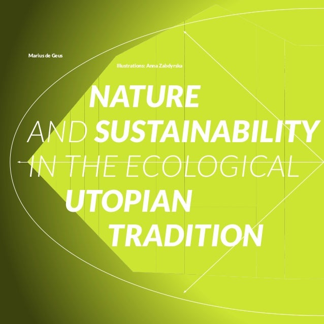 Marius de geus illustrations: anna zabdyrska  natURe	 and sUstainability in tHe eCoLoGiCaL	 						UtoPian	 													tR...