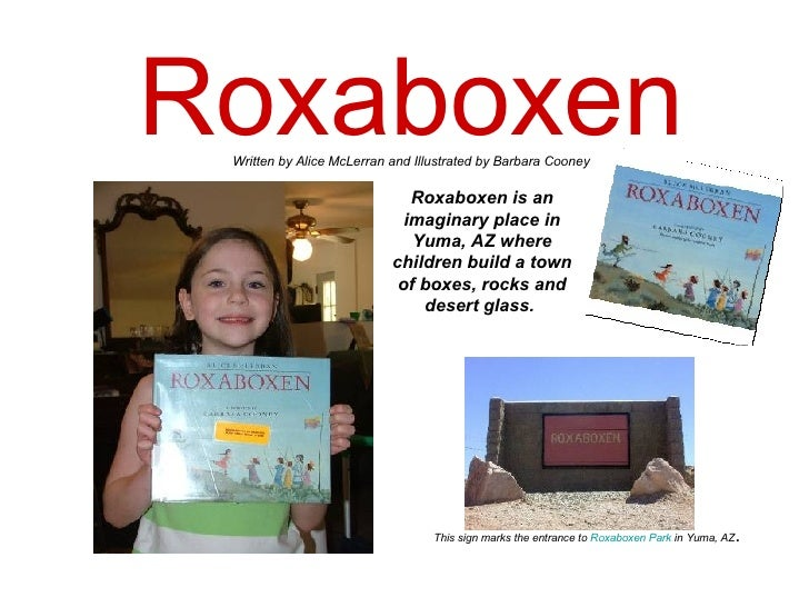 Roxaboxen Roxaboxen is an imaginary place in Yuma, AZ where children build a town of boxes, rocks and desert glass.   Writ...