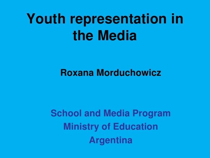 Youth representation in        the Media      Roxana Morduchowicz       School and Media Program      Ministry of Educatio...