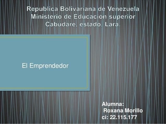 El Emprendedor Alumna: Roxana Morillo ci: 22.115.177