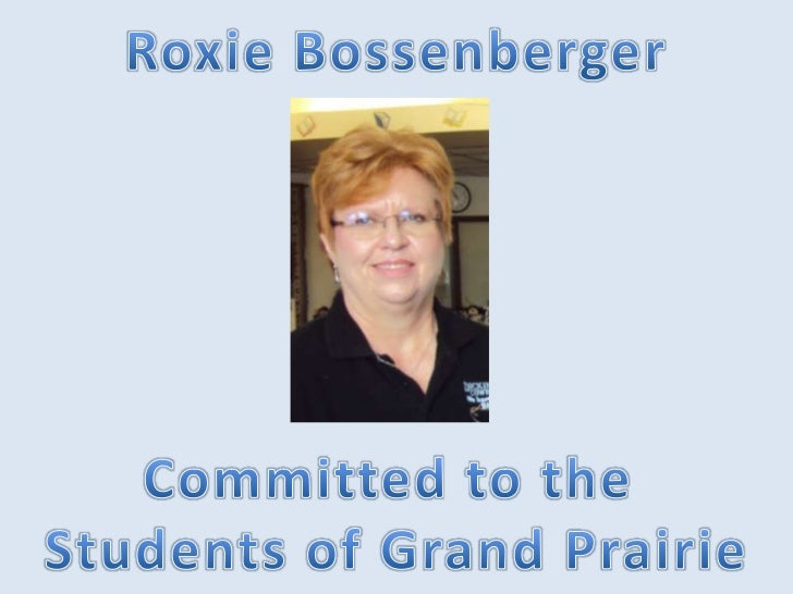 Roxie Bossenberger<br />Committed to the <br />Students of Grand Prairie<br />