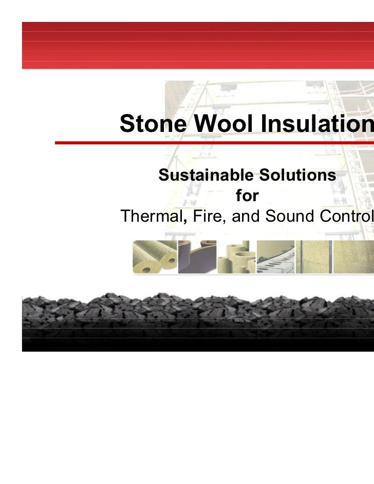 Stone Wool Insulation    Sustainable Solutions               forThermal, Fire, and Sound Control