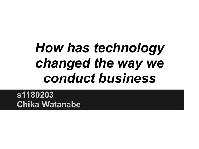 How has technology   changed the way we    conduct businesss1180203Chika Watanabe
