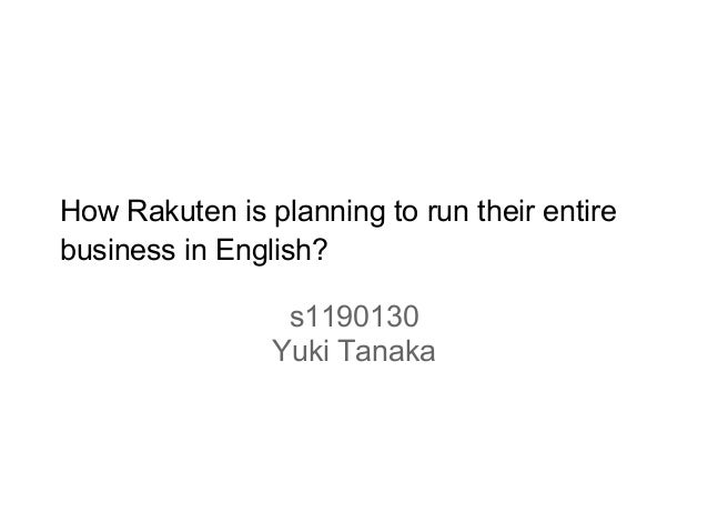 How Rakuten is planning to run their entirebusiness in English?s1190130Yuki Tanaka