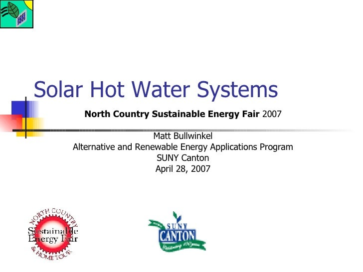 Solar Hot Water Systems North Country Sustainable Energy Fair  2007 Matt Bullwinkel Alternative and Renewable Energy Appli...