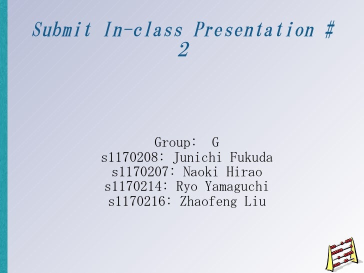Submit In-class Presentation #               2                  Group: G       s1170208: Junichi Fukuda         s1170207: ...