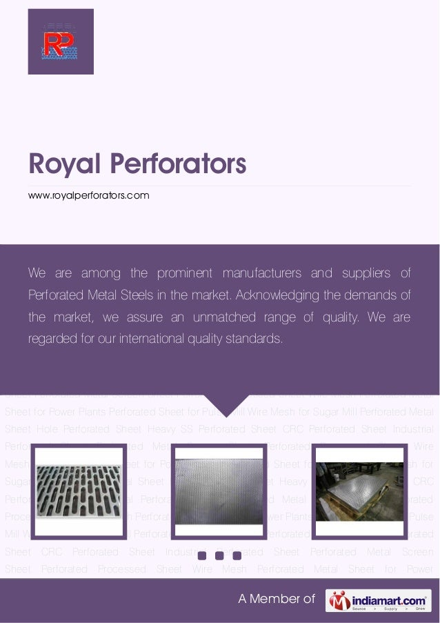 A Member of Royal Perforators www.royalperforators.com Perforated Metal Sheet Hole Perforated Sheet Heavy SS Perforated Sh...