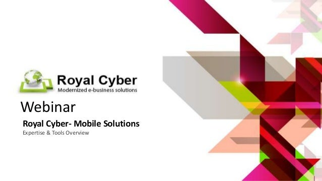 Webinar Royal Cyber- Mobile Solutions Expertise & Tools Overview