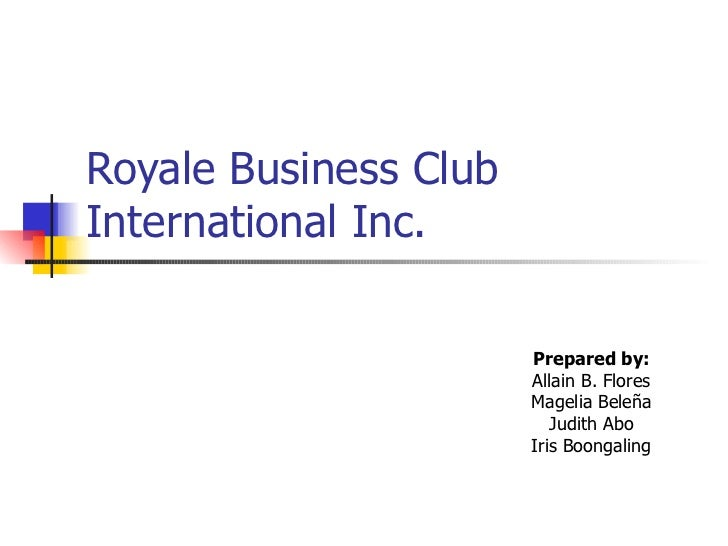 Royale Business ClubInternational Inc.                       Prepared by:                       Allain B. Flores          ...