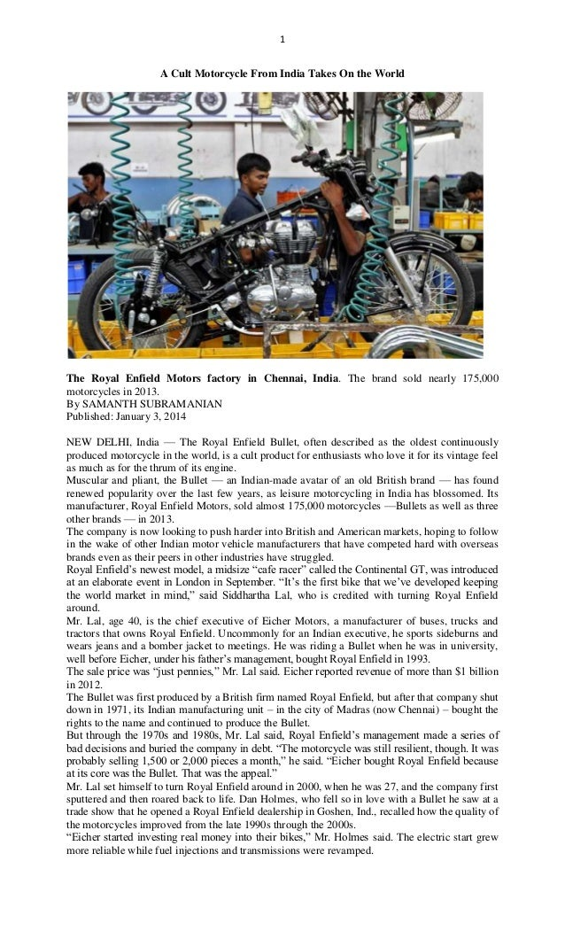 1 A Cult Motorcycle From India Takes On the World The Royal Enfield Motors factory in Chennai, India. The brand sold nearl...