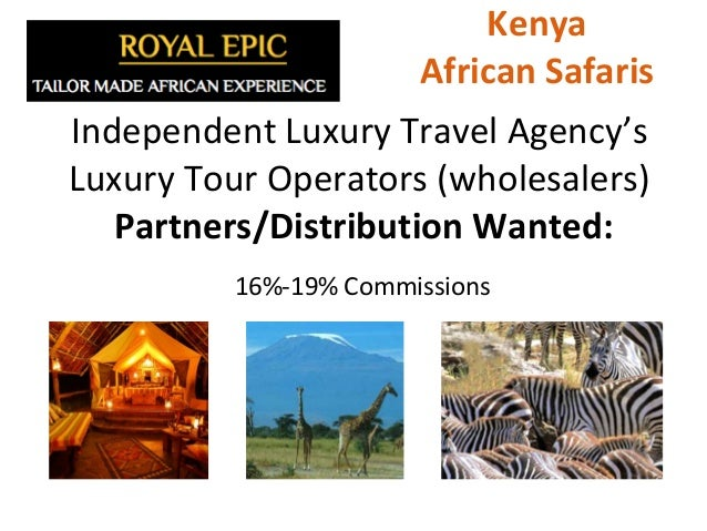 Independent Luxury Travel Agency's Luxury Tour Operators (wholesalers) Partners/Distribution Wanted: Kenya African Safaris...