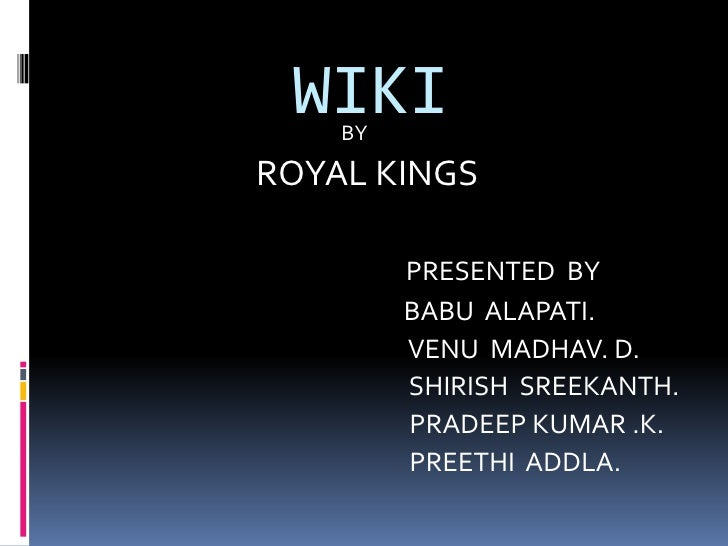 WIKI     BY  ROYAL KINGS           PRESENTED BY          BABU ALAPATI.          VENU MADHAV. D.          SHIRISH SREEKANTH...