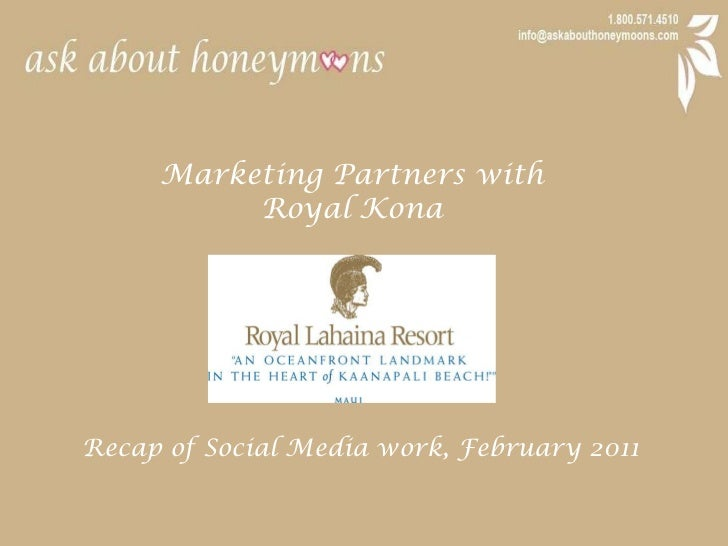 Marketing Partners with <br />Royal Kona<br />Recap of Social Media work, February 2011<br />