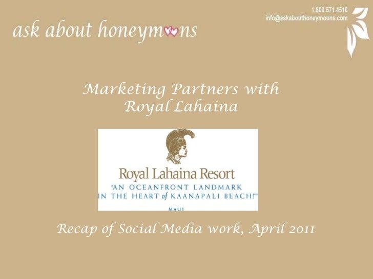 Marketing Partners with <br />Royal Lahaina<br />Recap of Social Media work, April 2011<br />