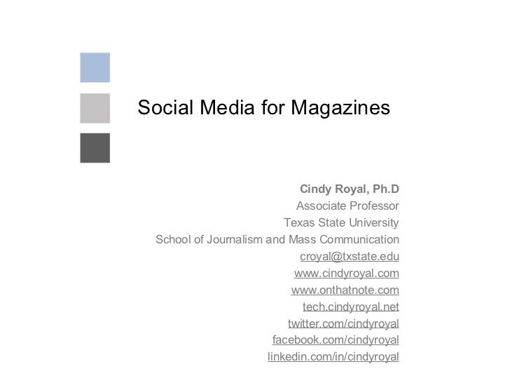 Social Media for Magazines Cindy Royal, Ph.D Associate Professor Texas State University School of Journalism and Mass Comm...