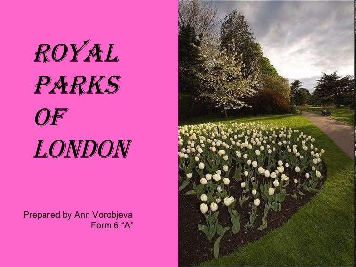 """Royal Parks of London Prepared by Ann Vorobjeva Form 6 """"A"""""""