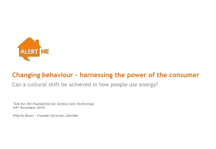 Changing behaviour - harnessing the power of the consumer