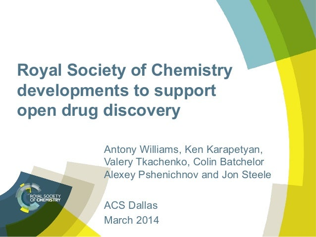 Royal Society of Chemistry developments to support open drug discovery Antony Williams, Ken Karapetyan, Valery Tkachenko, ...