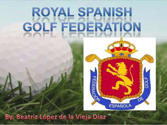 The Royal Spanish Golf Federation is aprivate association non-profit, with legalpersonality and patrimony of own andindepe...