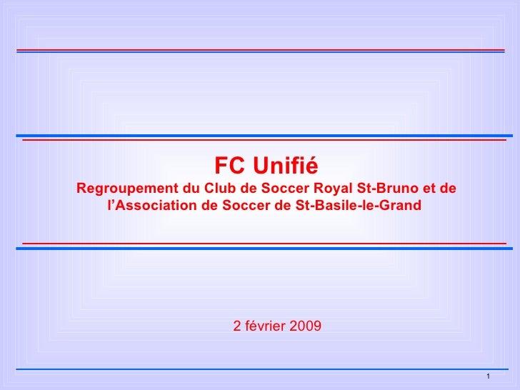 FC Unifié Regroupement du Club de Soccer Royal St-Bruno et de l'Association de Soccer de St-Basile-le-Grand  2 février 2009