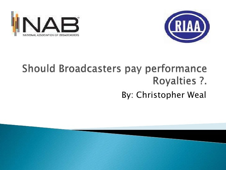 Should Broadcasters pay performance Royalties ?.<br />By: Christopher Weal<br />