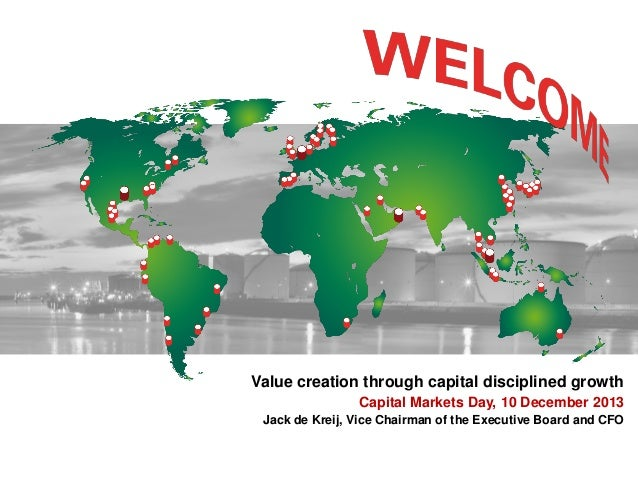 Value creation through capital disciplined growth Capital Markets Day, 10 December 2013 Jack de Kreij, Vice Chairman of th...